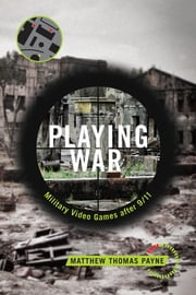 Playing War - Military Video Games After 9/11 ebook by Matthew Payne