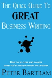 The Quick Guide to Great Business Writing ebook by Peter Bartram