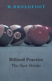 Billiard Practice - The Spot Stroke ebook by W. Broadfoot