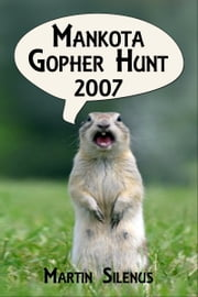 Mankota Gopher Hunt 2007 ebook by Martin Silenus