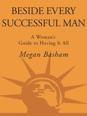 Beside Every Successful Man - A Woman's Guide to Having It All ebook by Megan Basham