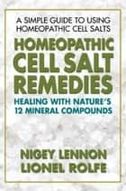 Homeopathic Cell Salt Remedies ebook by Nigey Lennon,Lionel Rolfe
