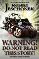 Warning! Do Not Read This Story! - A Fantasy Tale ebook by Robert Jeschonek