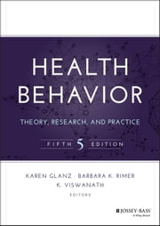 Health Behavior - Theory, Research, and Practice ebook by Karen Glanz,Barbara K. Rimer,K. Viswanath