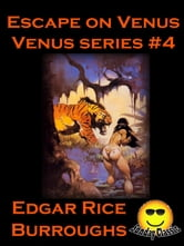 Escape on Venus: Venus #4 (Venus Series)(Illustrated)(Sunday Classic) ebook by Edgar Rice Burroughs