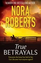 True Betrayals ebook by Nora Roberts