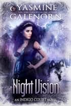 Night Vision - Indigo Court, #4 ebook by Yasmine Galenorn