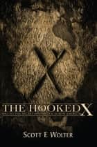 The Hooked X - Key to the Secret History of North America ebook by Scott F. Wolter