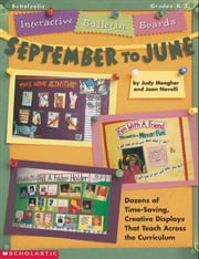 Interactive Bulletin Boards September to June: Dozens of Time-Saving, Creative Displays That Teach Across the Curriculum ebook by Meagher, Judy