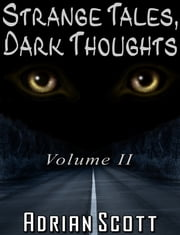 Strange Tales, Dark Thoughts volume II ebook by Adrian Scott