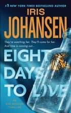 Eight Days to Live - An Eve Duncan Forensics Thriller ebook by Iris Johansen