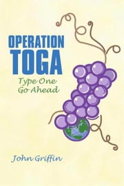 Operation TOGA - Type One Go Ahead ebook by John Griffin