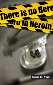 There Is No Hero In Heroin ebook by Janice Nargi