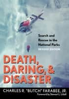 "Death, Daring, and Disaster - Search and Rescue in the National Parks ebook by Charles R. ""Butch"" Farabee, Jr."