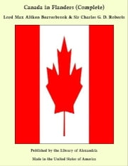 Canada in Flanders (Complete) ebook by Lord Max Aitken Beaverbrook & Sir Charles G. D. Roberts