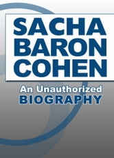 Sacha Baron Cohen: An Unauthorized Biography ebook by Belmont and Belcourt Biographies