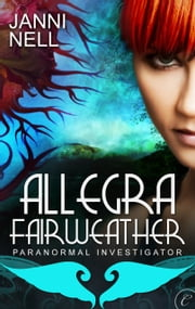 Allegra Fairweather: Paranormal Investigator ebook by Janni Nell