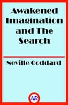 Awakened Imagination and The Search ebook by Neville Goddard