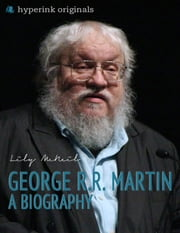 George R.R. Martin: A Biography ebook by Lily McNeil