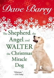 The Shepherd, the Angel, and Walter the Christmas Miracle Dog ebook by Dave Barry