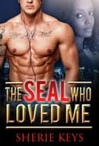 The SEAL Who Loved Me - BWWM Romance ebook by Sherie Keys