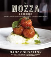 The Mozza Cookbook - Recipes from Los Angeles's Favorite Italian Restaurant and Pizzeria ebook by Nancy Silverton,Matt Molina,Carolynn Carreno,Mario Batali