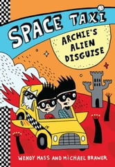 Space Taxi: Archie's Alien Disguise ebook by Wendy Mass,Michael Brawer