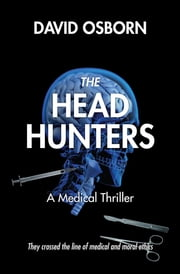 The Head Hunters - A Medical Thriller ebook by David Osborn