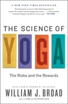 The Science of Yoga - The Risks and the Rewards ebook by William J Broad