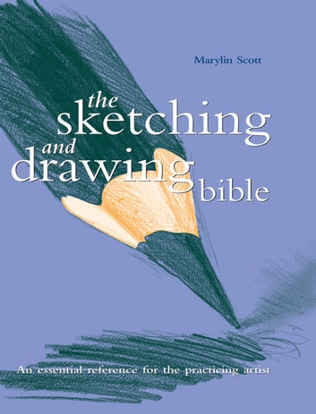 Sketching And Drawing Bible ebook by Marylin Scott