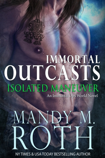 Isolated Maneuver - An Immortal Ops World Novel ebook by Mandy M. Roth