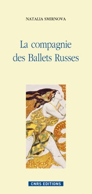 La compagnie des ballets russes ebook by Natalia Smirnova