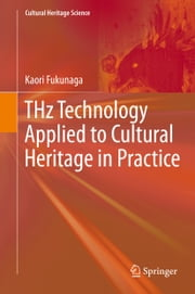 THz Technology Applied to Cultural Heritage in Practice ebook by Kaori Fukunaga