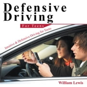 Defensive Driving for Teens - Intuitive & Defensive Driving for Teens ebook by William Lewis