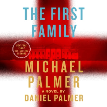 The First Family - A Novel audiobook by Daniel Palmer,Michael Palmer