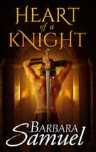 Heart of a Knight ebook by Barbara Samuel