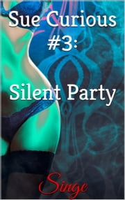 Sue Curious #3: Silent Party ebook by Singe