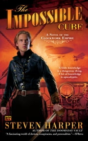 The Impossible Cube - A Novel of the Clockwork Empire ebook by Steven Harper