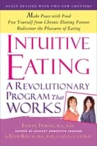 Intuitive Eating - A Revolutionary Program that Works ebook by Evelyn Tribole, M.S., R.D.,...