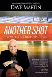 Another Shot - A Game Plan For Rebounding In Life ebook by Dave Martin