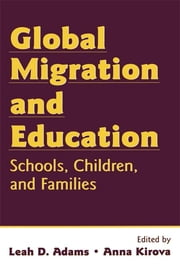 Global Migration and Education - Schools, Children, and Families ebook by Leah Adams,Anna Kirova