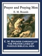 Prayer and Praying Men - With linked Table of Contents ebook by E. M. Bounds