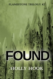 Found (#2 Flamestone Trilogy) - Flamestone Trilogy, #2 ebook by Holly Hook