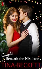 Caught Beneath the Mistletoe ebook by Tina Beckett