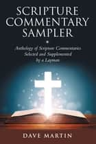 Scripture Commentary Sampler - Anthology of Scripture Commentaries Selected and Supplemented by a Layman eBook by Dave Martin