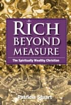 Rich Beyond Measure - The Spiritually Wealthy Christian ebook by Patricia  Stuart