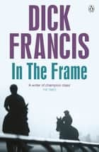 In the Frame ebook by Dick Francis