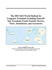 The 2007-2012 World Outlook for Computer Terminals Excluding Point-Of-Sale Terminals, Funds-Transfer Devices, Parts, Attachments, and Accessories ebook by ICON Group International, Inc.
