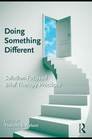 Doing Something Different - Solution-Focused Brief Therapy Practices ebook by Thorana S. Nelson