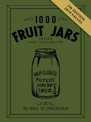 1000 Fruit Jars Revised 5th Edition ebook by Schroeder, Bill